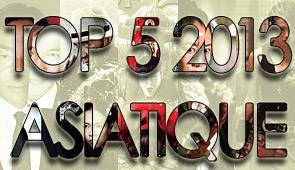Top 5 2013 : Films asiatiques